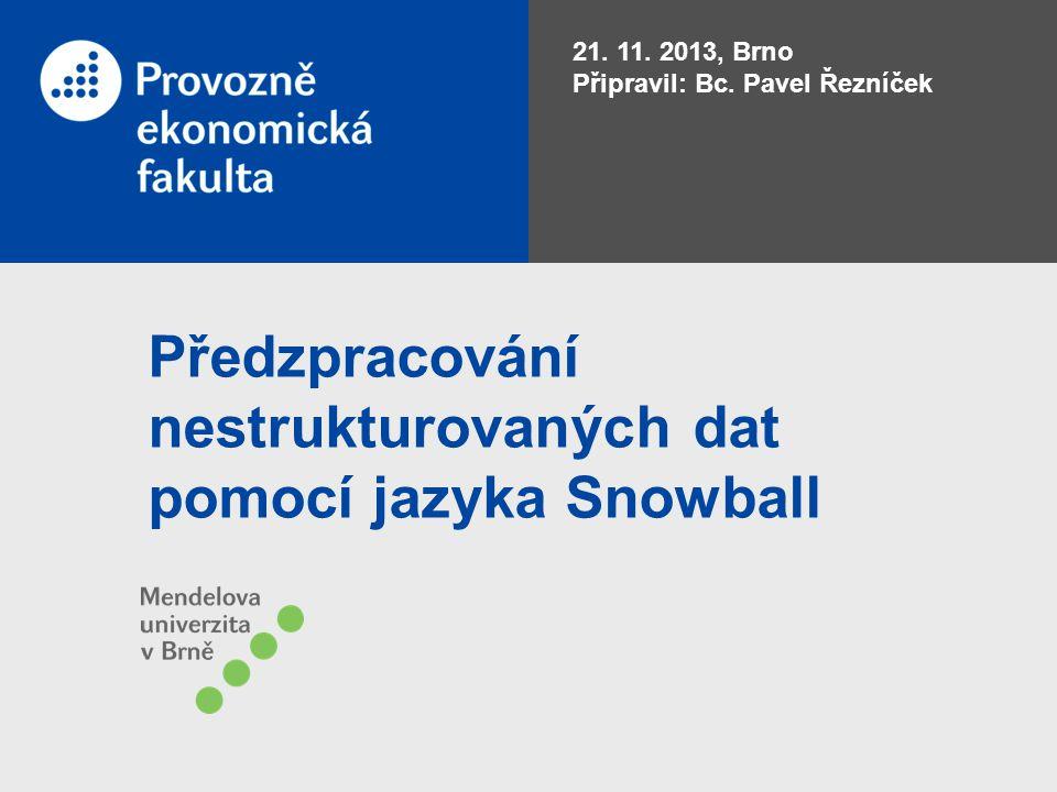 Předzpracování nestrukturovaných dat pomocí jazyka Snowball 21. 11. 2013, Brno Připravil: Bc. Pavel Řezníček