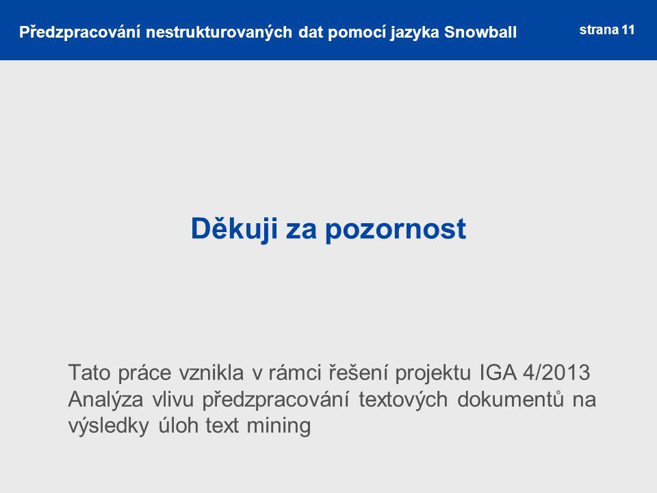 Děkuji za pozornost strana 11 Předzpracování nestrukturovaných dat pomocí jazyka Snowball Tato práce vznikla v rámci řešení projektu IGA 4/2013 Analýz