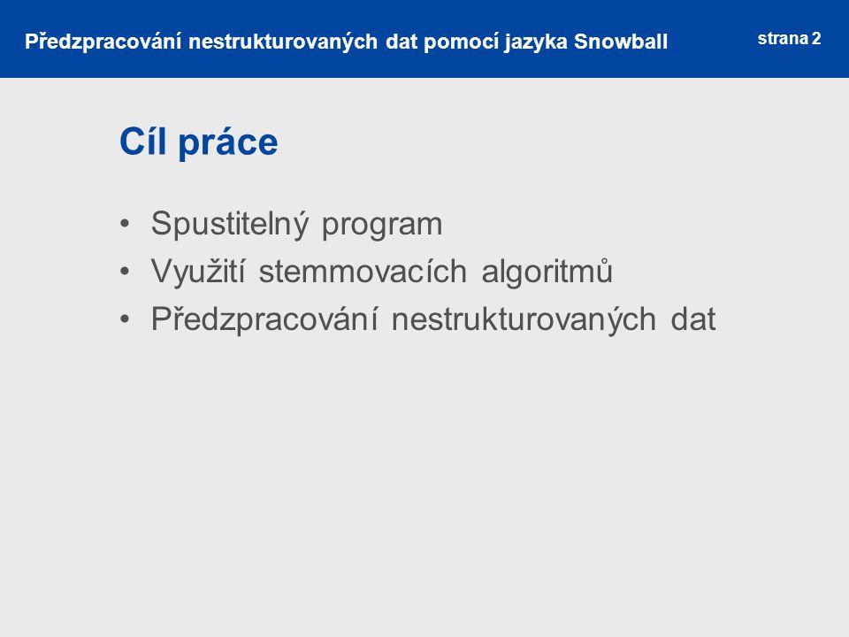 strana 2 Cíl práce Spustitelný program Využití stemmovacích algoritmů Předzpracování nestrukturovaných dat Předzpracování nestrukturovaných dat pomocí