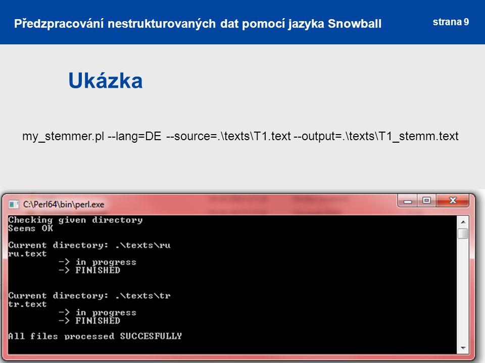 Ukázka strana 9 Předzpracování nestrukturovaných dat pomocí jazyka Snowball my_stemmer.pl --lang=DE --source=.\texts\T1.text --output=.\texts\T1_stemm