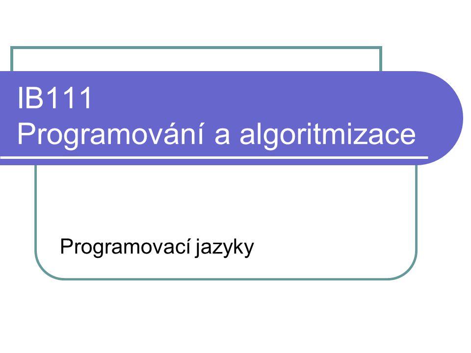 IB111 Programování a algoritmizace Programovací jazyky