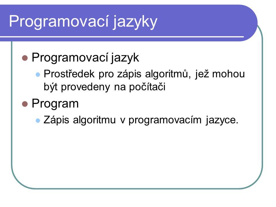 Programovací jazyk Prostředek pro zápis algoritmů, jež mohou být provedeny na počítači Program Zápis algoritmu v programovacím jazyce.