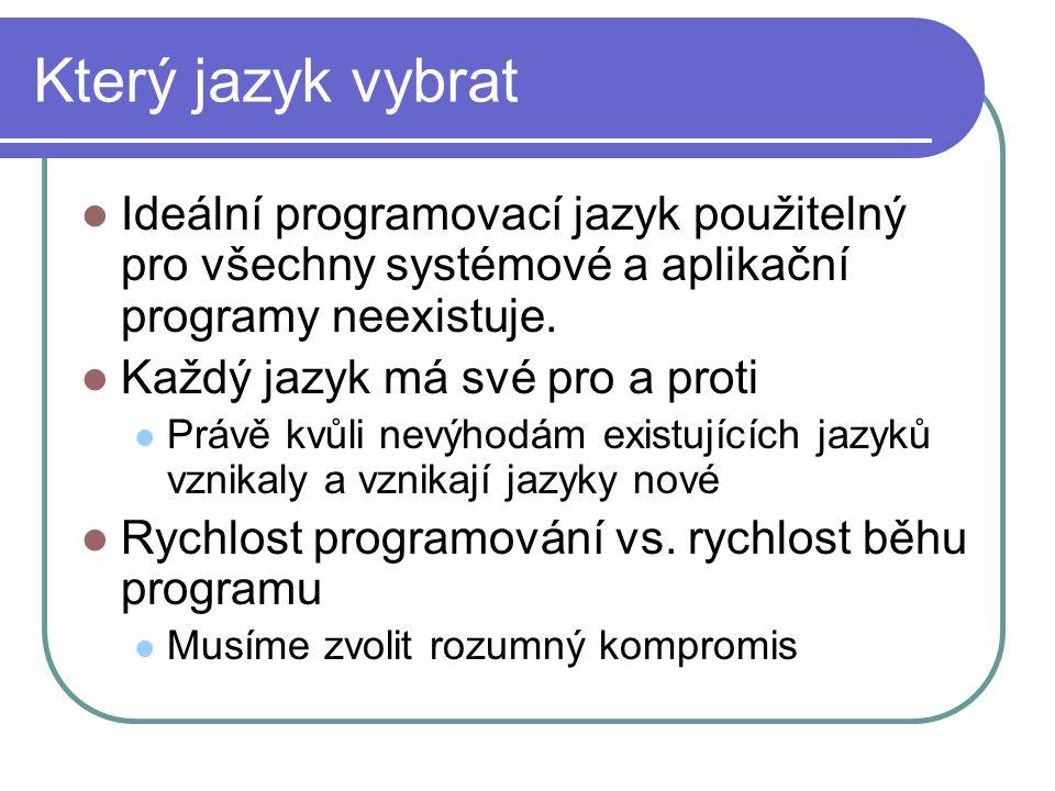 Který jazyk vybrat Ideální programovací jazyk použitelný pro všechny systémové a aplikační programy neexistuje.