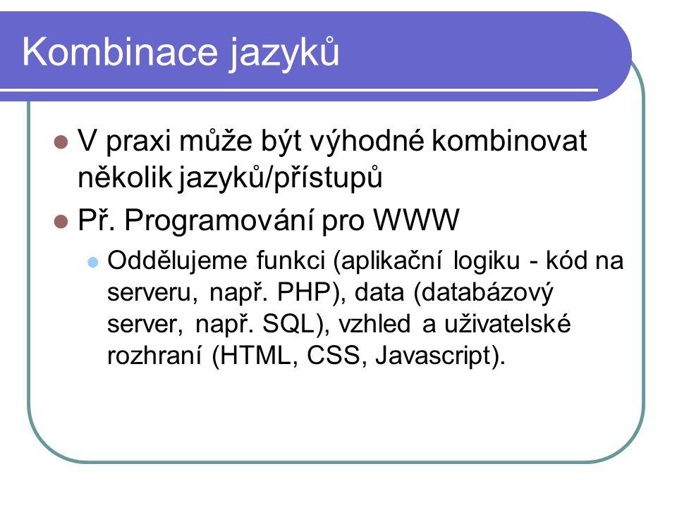 Kombinace jazyků V praxi může být výhodné kombinovat několik jazyků/přístupů Př.