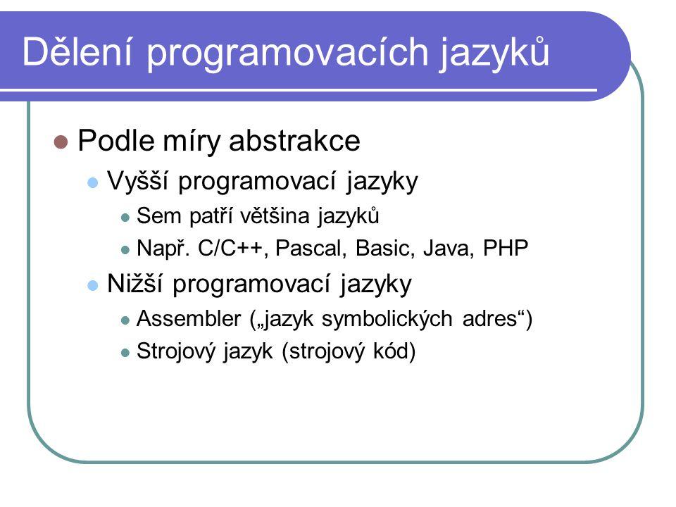 Dělení programovacích jazyků Podle míry abstrakce Vyšší programovací jazyky Sem patří většina jazyků Např.