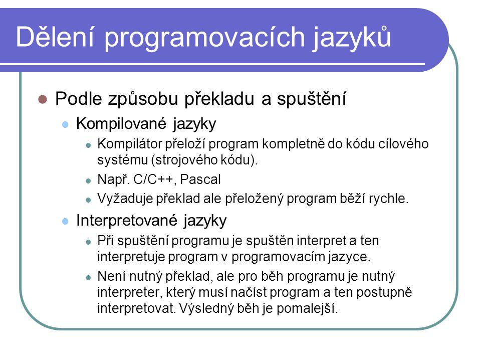 Dělení programovacích jazyků Podle způsobu překladu a spuštění Kompilované jazyky Kompilátor přeloží program kompletně do kódu cílového systému (strojového kódu).