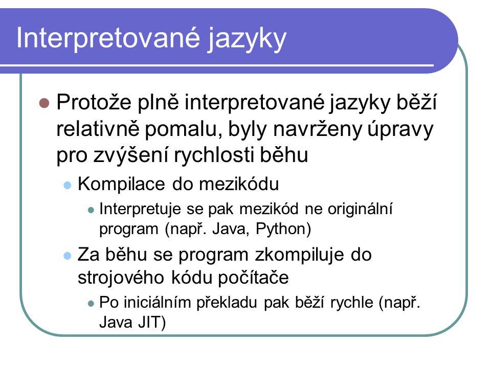 Interpretované jazyky Protože plně interpretované jazyky běží relativně pomalu, byly navrženy úpravy pro zvýšení rychlosti běhu Kompilace do mezikódu Interpretuje se pak mezikód ne originální program (např.