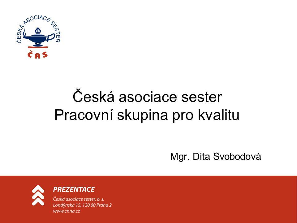 Mgr. Dita Svobodová Česká asociace sester Pracovní skupina pro kvalitu
