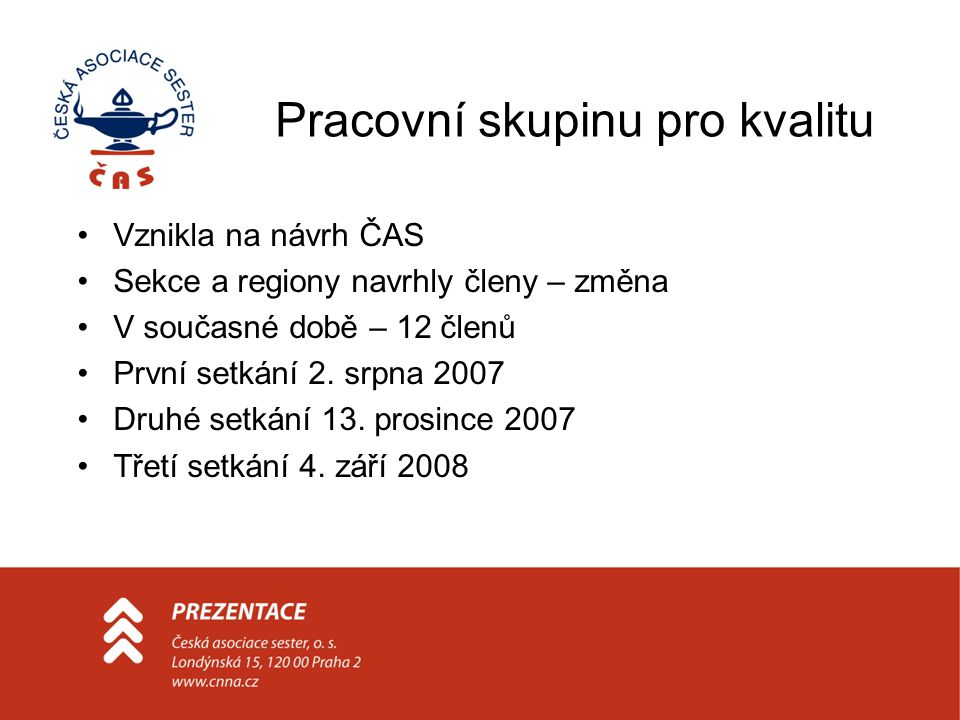 Pracovní skupinu pro kvalitu Vznikla na návrh ČAS Sekce a regiony navrhly členy – změna V současné době – 12 členů První setkání 2. srpna 2007 Druhé s