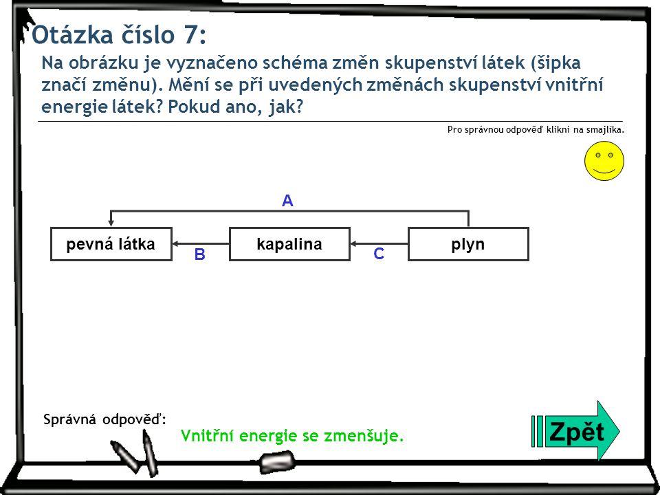 Otázka číslo 7: Na obrázku je vyznačeno schéma změn skupenství látek (šipka značí změnu). Mění se při uvedených změnách skupenství vnitřní energie lát