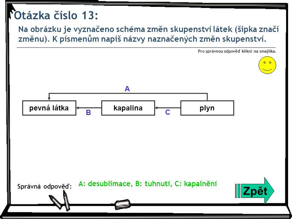 Otázka číslo 13: Na obrázku je vyznačeno schéma změn skupenství látek (šipka značí změnu). K písmenům napiš názvy naznačených změn skupenství. Zpět Sp