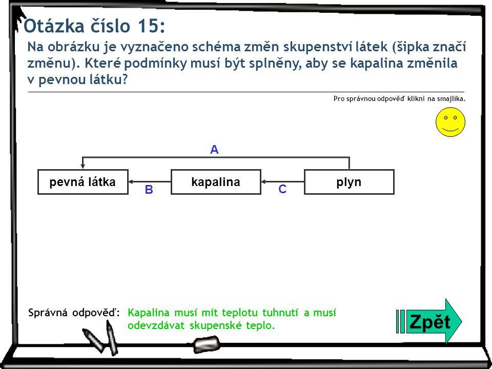 Otázka číslo 15: Na obrázku je vyznačeno schéma změn skupenství látek (šipka značí změnu). Které podmínky musí být splněny, aby se kapalina změnila v