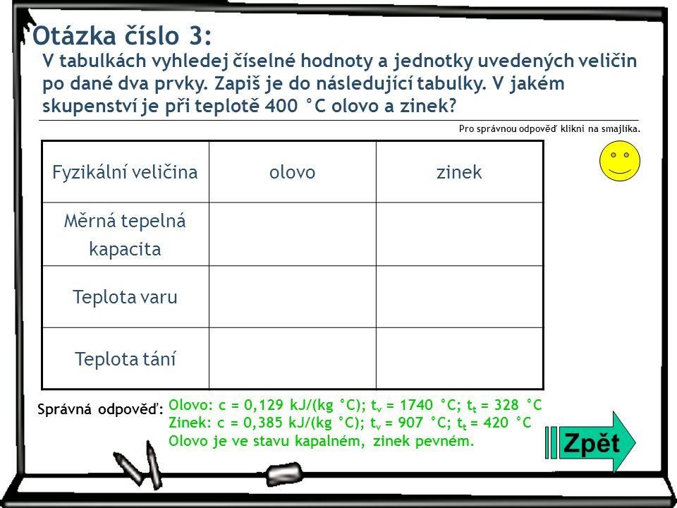 Otázka číslo 3: V tabulkách vyhledej číselné hodnoty a jednotky uvedených veličin po dané dva prvky. Zapiš je do následující tabulky. V jakém skupenst