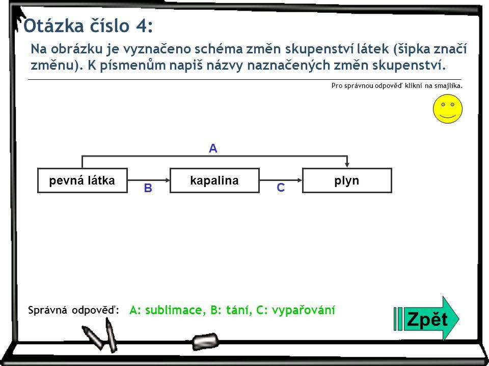 Otázka číslo 4: Na obrázku je vyznačeno schéma změn skupenství látek (šipka značí změnu). K písmenům napiš názvy naznačených změn skupenství. Zpět Spr