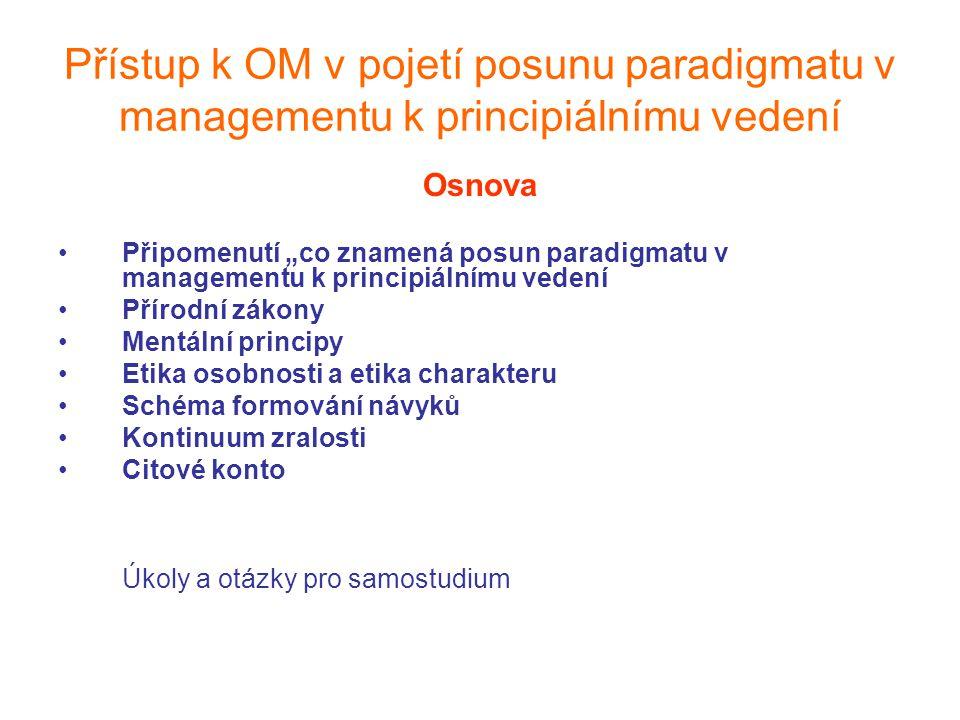 """Přístup k OM v pojetí posunu paradigmatu v managementu k principiálnímu vedení Osnova Připomenutí """"co znamená posun paradigmatu v managementu k princi"""