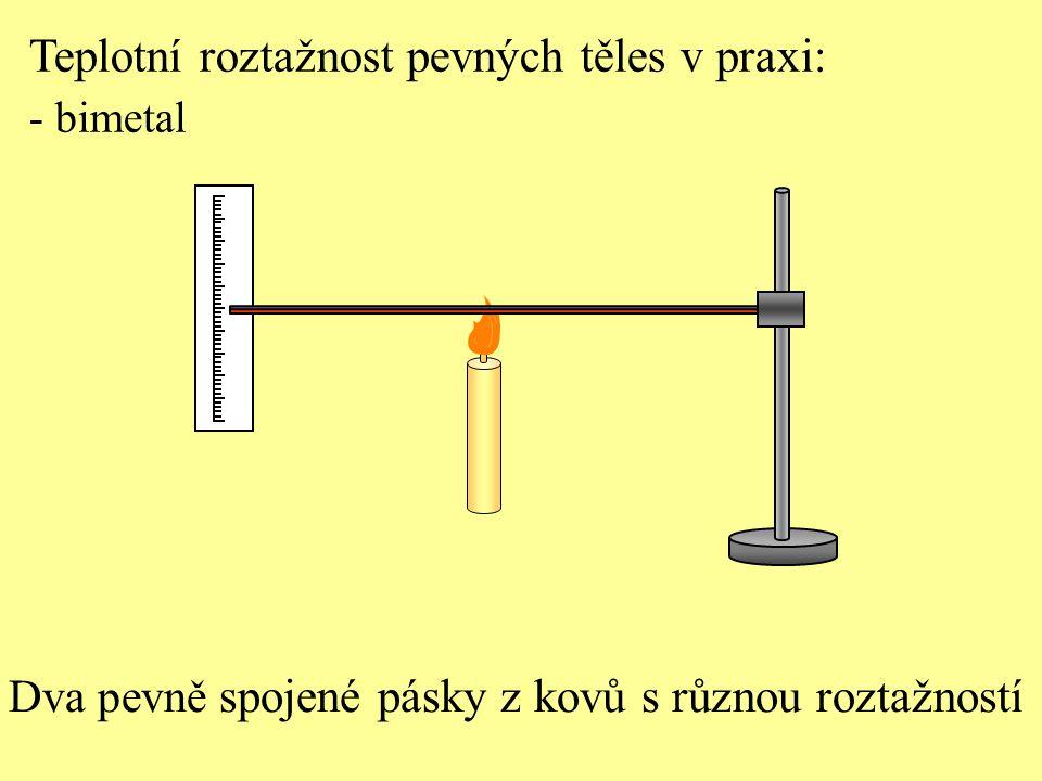 Dva pevně spojené pásky z kovů s různou roztažností Teplotní roztažnost pevných těles v praxi: - bimetal