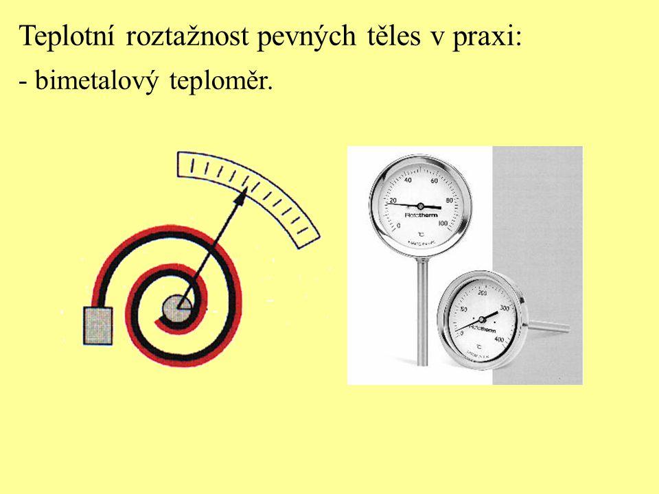 Teplotní roztažnost pevných těles v praxi: - bimetalový teploměr.