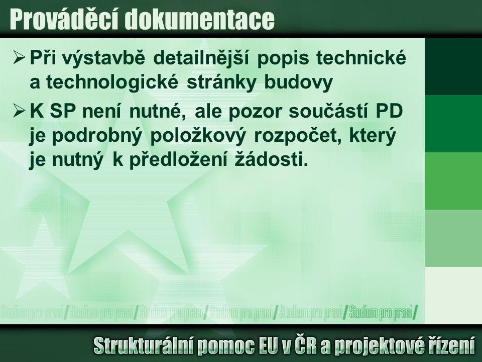 Prováděcí dokumentace  Při výstavbě detailnější popis technické a technologické stránky budovy  K SP není nutné, ale pozor součástí PD je podrobný položkový rozpočet, který je nutný k předložení žádosti.