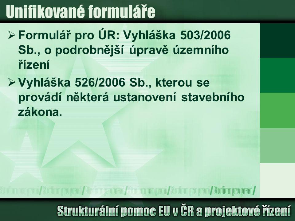 Unifikované formuláře  Formulář pro ÚR: Vyhláška 503/2006 Sb., o podrobnější úpravě územního řízení  Vyhláška 526/2006 Sb., kterou se provádí některá ustanovení stavebního zákona.