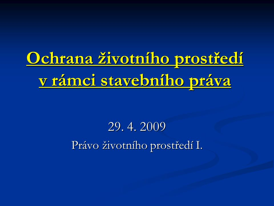 Ochrana životního prostředí v rámci stavebního práva 29. 4. 2009 Právo životního prostředí I.