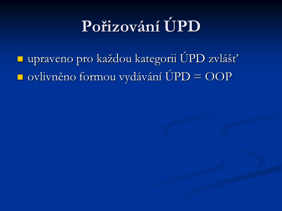 Pořizování ÚPD upraveno pro každou kategorii ÚPD zvlášť upraveno pro každou kategorii ÚPD zvlášť ovlivněno formou vydávání ÚPD = OOP ovlivněno formou vydávání ÚPD = OOP