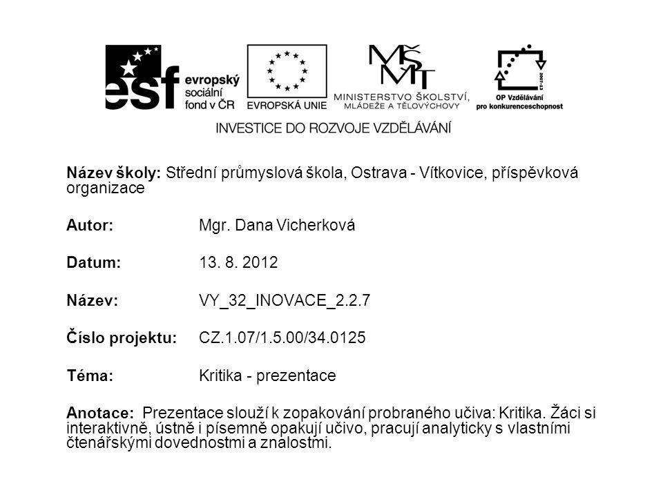 Název školy: Střední průmyslová škola, Ostrava - Vítkovice, příspěvková organizace Autor: Mgr. Dana Vicherková Datum: 13. 8. 2012 Název: VY_32_INOVACE