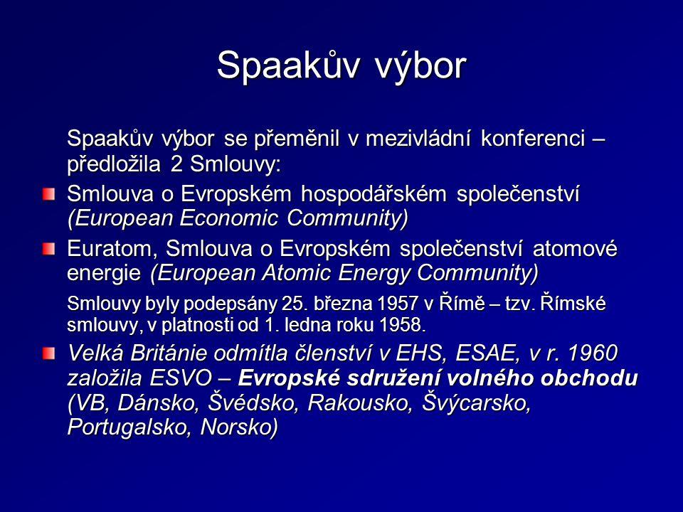 Spaakův výbor Spaakův výbor se přeměnil v mezivládní konferenci – předložila 2 Smlouvy: Smlouva o Evropském hospodářském společenství (European Econom