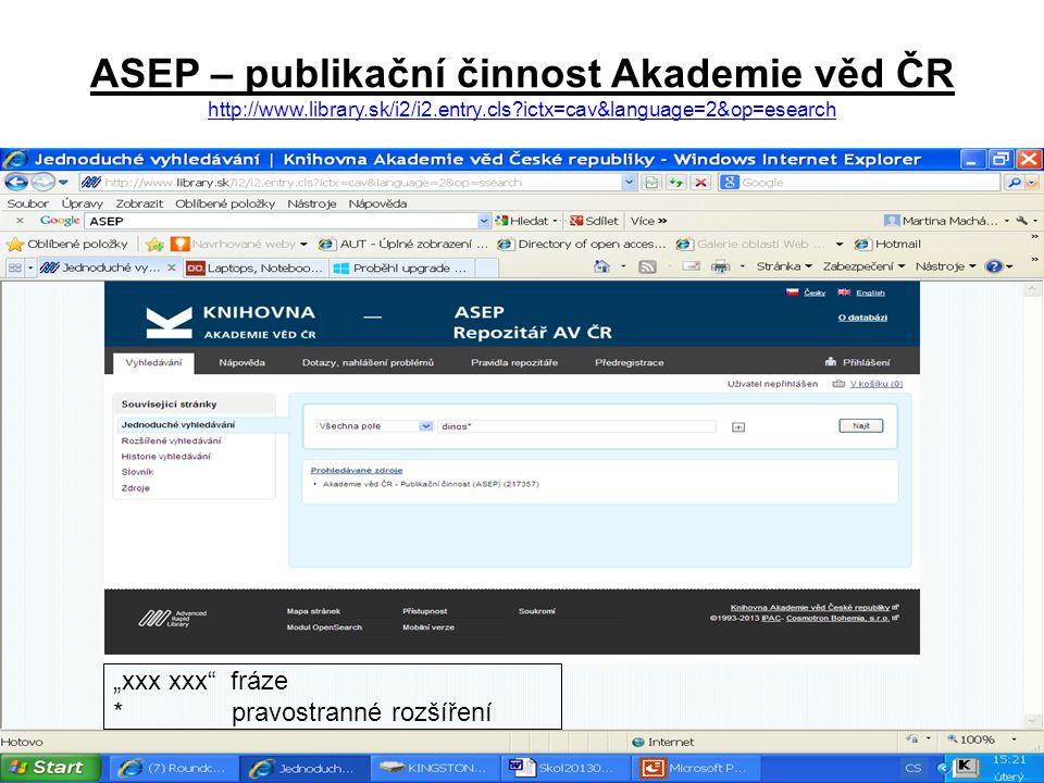 """ASEP – publikační činnost Akademie věd ČR http://www.library.sk/i2/i2.entry.cls?ictx=cav&language=2&op=esearch http://www.library.sk/i2/i2.entry.cls?ictx=cav&language=2&op=esearch """"xxx xxx fráze * pravostranné rozšíření"""