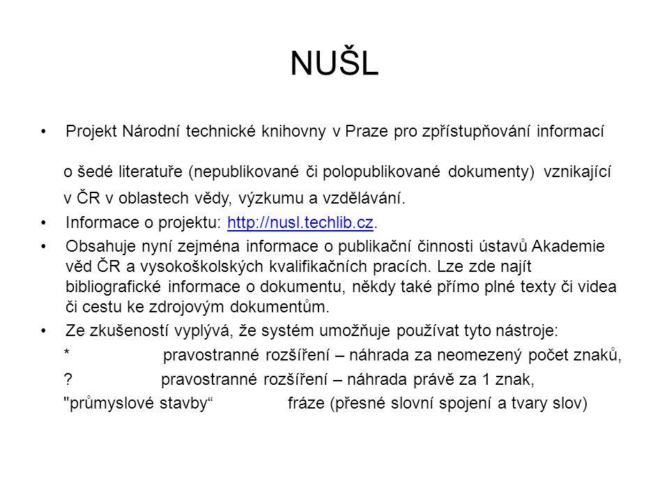 NUŠL Projekt Národní technické knihovny v Praze pro zpřístupňování informací o šedé literatuře (nepublikované či polopublikované dokumenty) vznikající v ČR v oblastech vědy, výzkumu a vzdělávání.
