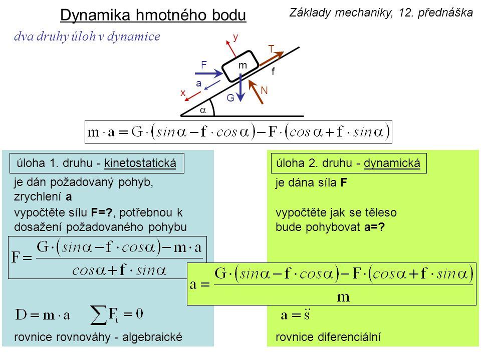úloha 1. druhu - kinetostatickáúloha 2. druhu - dynamická je dán požadovaný pohyb, zrychlení a vypočtěte sílu F=?, potřebnou k dosažení požadovaného p