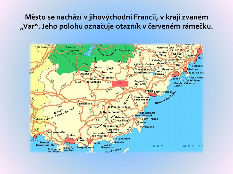 """Město se nachází v jihovýchodní Francii, v kraji zvaném """"Var ."""