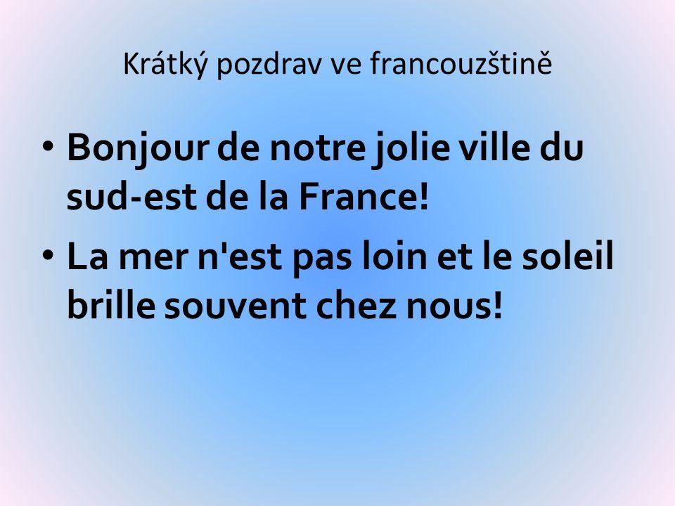 Krátký pozdrav ve francouzštině Bonjour de notre jolie ville du sud-est de la France.
