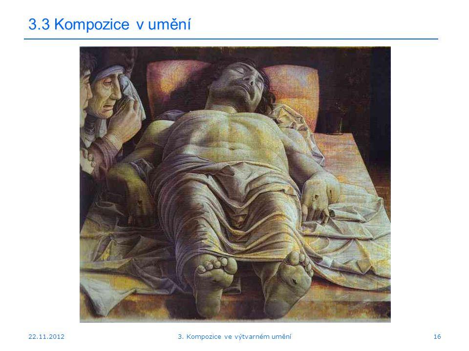 22.11.2012 3.3 Kompozice v umění 3. Kompozice ve výtvarném umění16