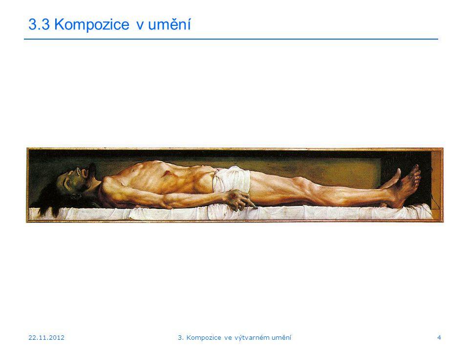 22.11.2012 3.3 Kompozice v umění 3. Kompozice ve výtvarném umění4