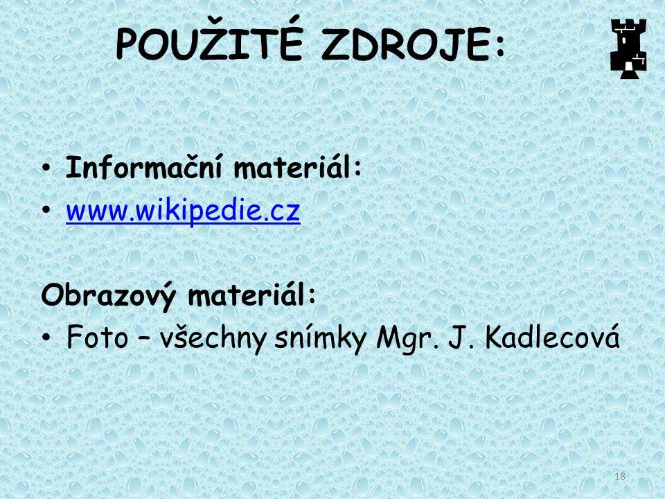 18 POUŽITÉ ZDROJE: Informační materiál: www.wikipedie.cz Obrazový materiál: Foto – všechny snímky Mgr. J. Kadlecová