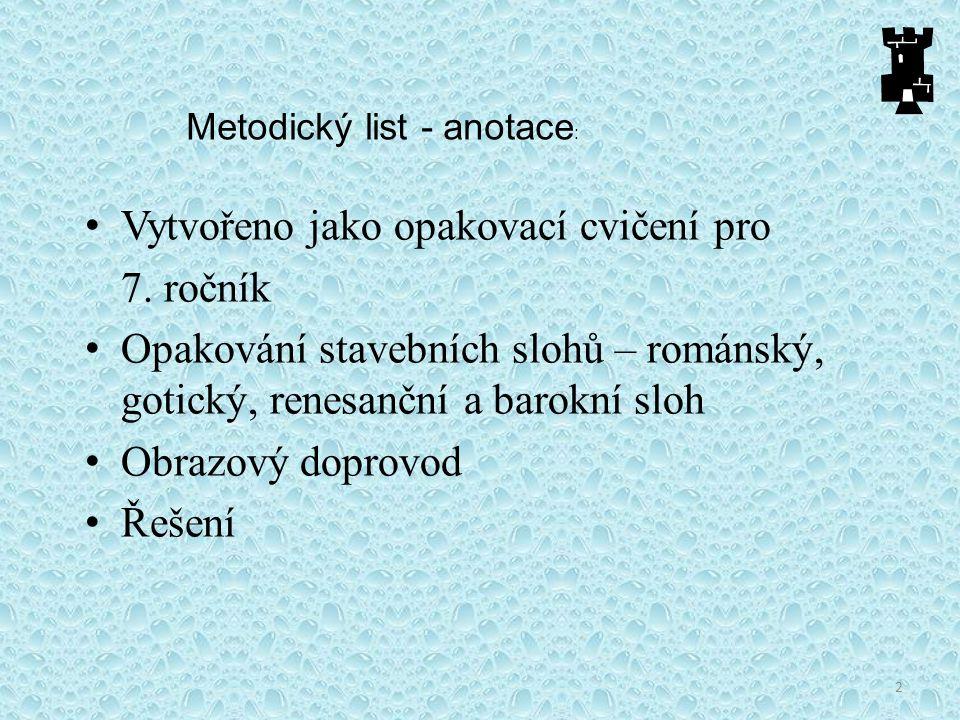 Metodický list - anotace : Vytvořeno jako opakovací cvičení pro 7. ročník Opakování stavebních slohů – románský, gotický, renesanční a barokní sloh Ob