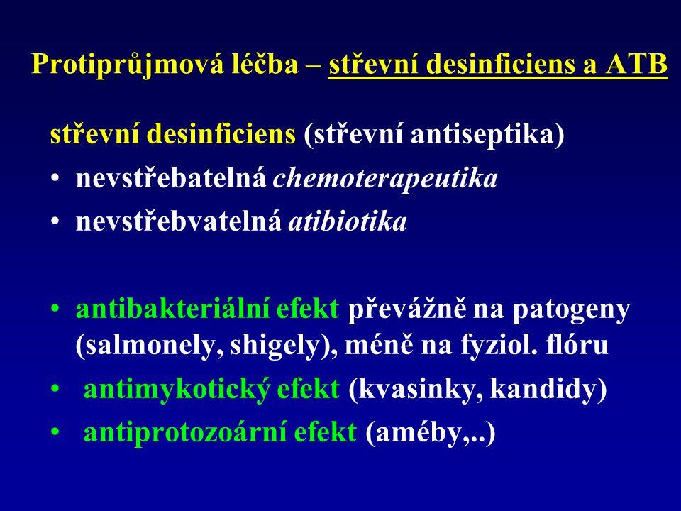 Protiprůjmová léčba – střevní desinficiens a ATB střevní desinficiens (střevní antiseptika) nevstřebatelná chemoterapeutika nevstřebvatelná atibiotika antibakteriální efekt převážně na patogeny (salmonely, shigely), méně na fyziol.