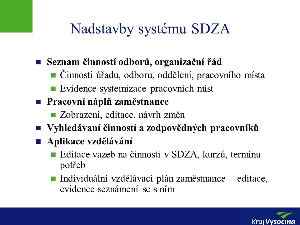 SDZA z pohledu personalistiky SDZA Vzdělávání Organizační Informatika Nástup Org.