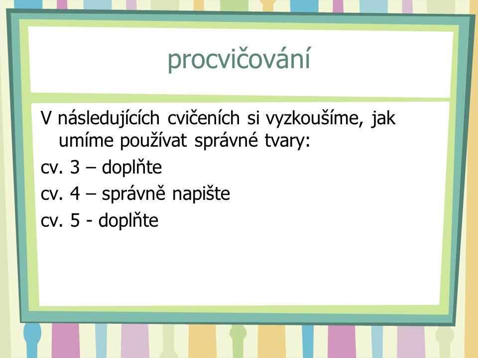Zdroje: Styblík V.a kol.: Český jazyk pro 8. ročník základní školy.
