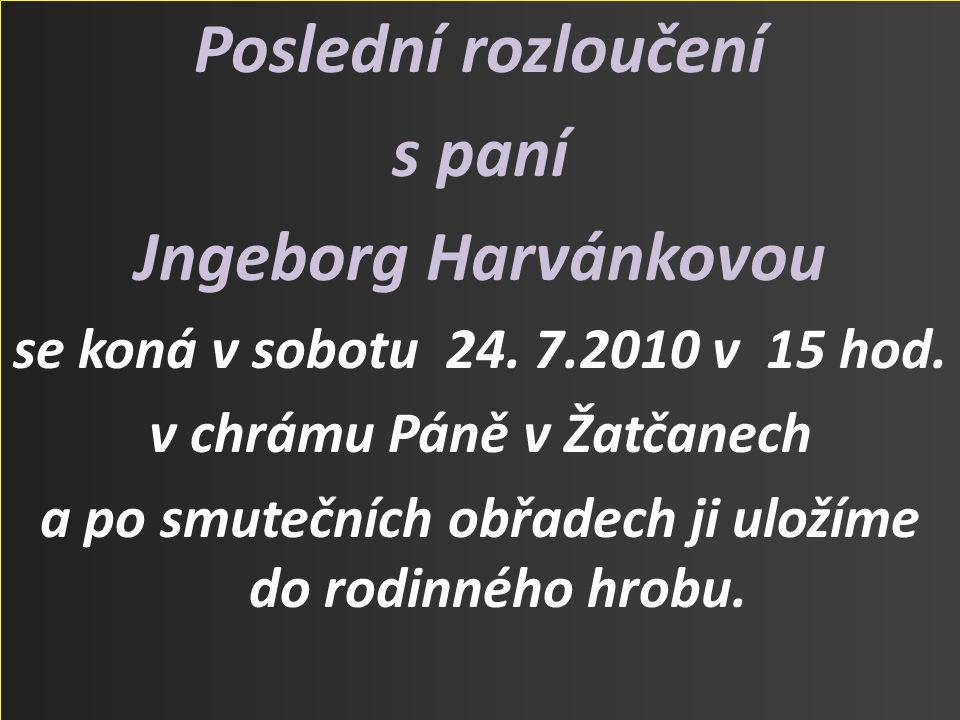 Poslední rozloučení s paní Jngeborg Harvánkovou se koná v sobotu 24.