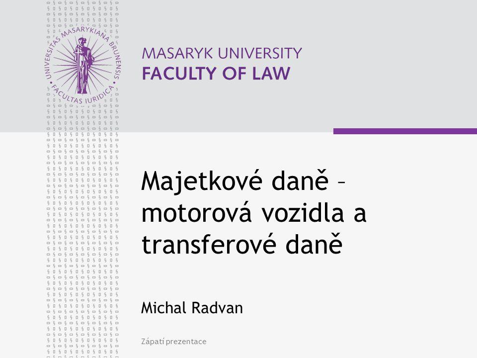 Zápatí prezentace Majetkové daně – motorová vozidla a transferové daně Michal Radvan