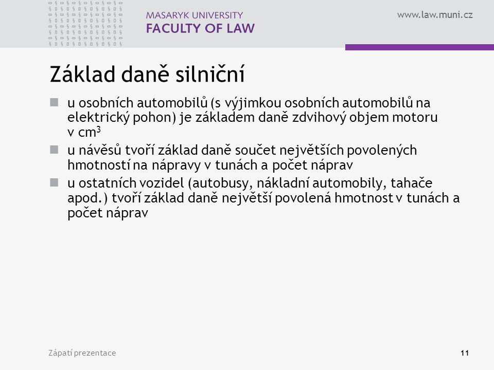 www.law.muni.cz Zápatí prezentace11 Základ daně silniční u osobních automobilů (s výjimkou osobních automobilů na elektrický pohon) je základem daně z
