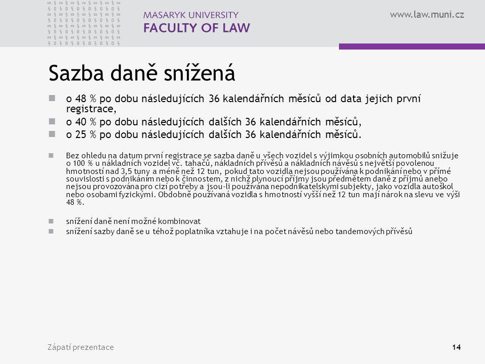 www.law.muni.cz Zápatí prezentace14 Sazba daně snížená o 48 % po dobu následujících 36 kalendářních měsíců od data jejich první registrace, o 40 % po