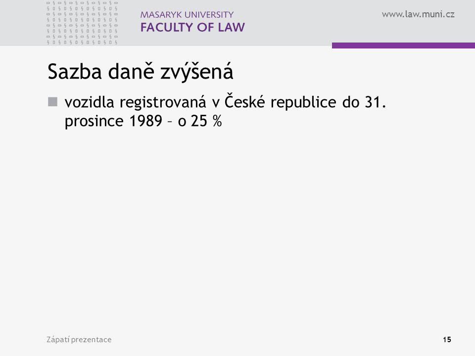 www.law.muni.cz Zápatí prezentace15 Sazba daně zvýšená vozidla registrovaná v České republice do 31. prosince 1989 – o 25 %