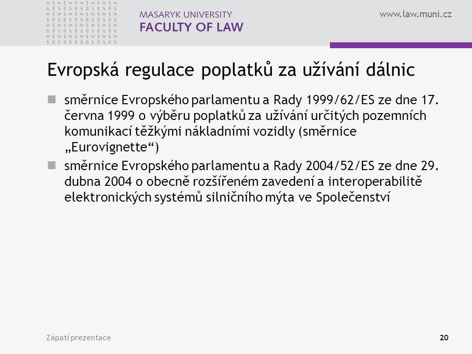 www.law.muni.cz Zápatí prezentace20 Evropská regulace poplatků za užívání dálnic směrnice Evropského parlamentu a Rady 1999/62/ES ze dne 17. června 19