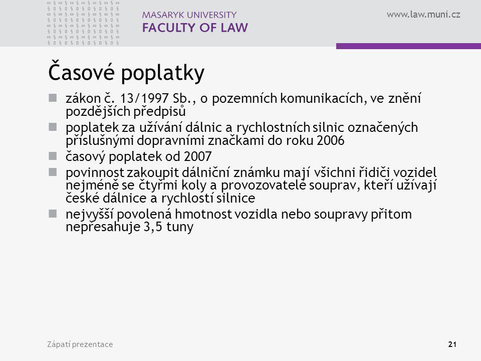 www.law.muni.cz Zápatí prezentace21 Časové poplatky zákon č. 13/1997 Sb., o pozemních komunikacích, ve znění pozdějších předpisů poplatek za užívání d