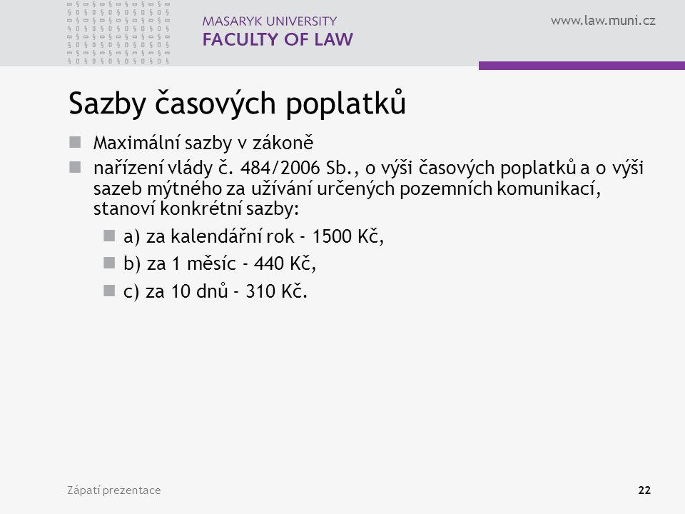 www.law.muni.cz Zápatí prezentace22 Sazby časových poplatků Maximální sazby v zákoně nařízení vlády č. 484/2006 Sb., o výši časových poplatků a o výši