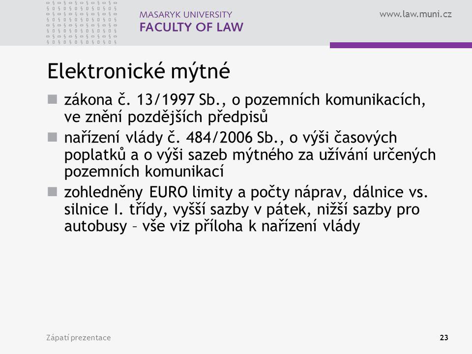 www.law.muni.cz Zápatí prezentace23 Elektronické mýtné zákona č. 13/1997 Sb., o pozemních komunikacích, ve znění pozdějších předpisů nařízení vlády č.