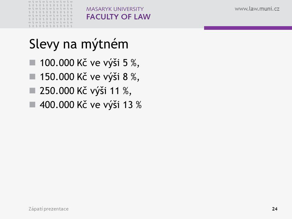 www.law.muni.cz Slevy na mýtném 100.000 Kč ve výši 5 %, 150.000 Kč ve výši 8 %, 250.000 Kč výši 11 %, 400.000 Kč ve výši 13 % Zápatí prezentace24