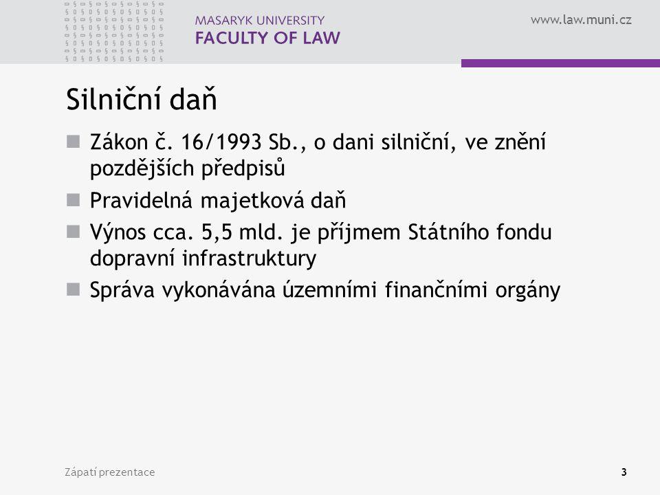 www.law.muni.cz Zápatí prezentace3 Silniční daň Zákon č. 16/1993 Sb., o dani silniční, ve znění pozdějších předpisů Pravidelná majetková daň Výnos cca